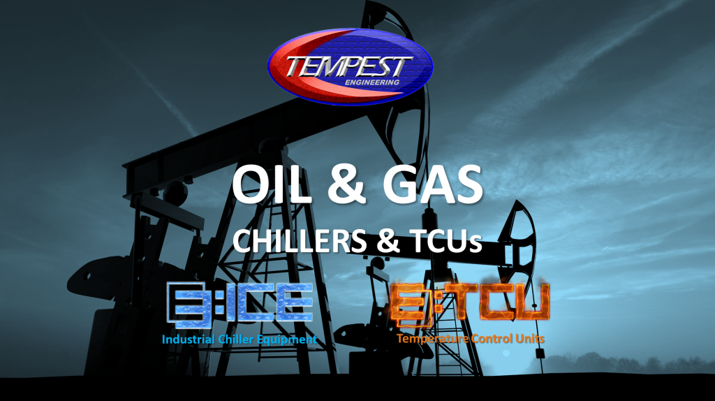 Oil & Natural Gas Processing - Chillers & TCUs Tempest Engineering